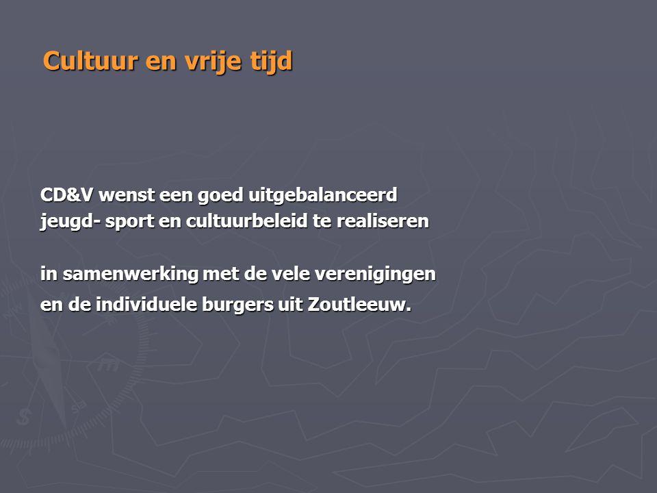 Cultuur en vrije tijd CD&V wenst een goed uitgebalanceerd jeugd- sport en cultuurbeleid te realiseren in samenwerking met de vele verenigingen en de i