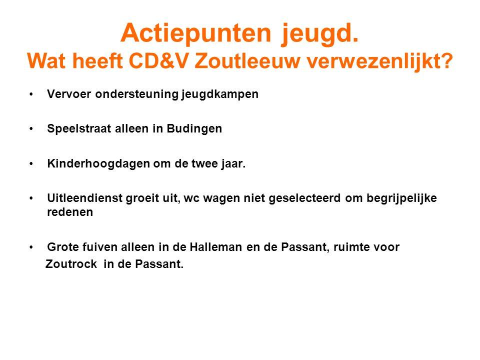 Actiepunten jeugd. Wat heeft CD&V Zoutleeuw verwezenlijkt? Vervoer ondersteuning jeugdkampen Speelstraat alleen in Budingen Kinderhoogdagen om de twee