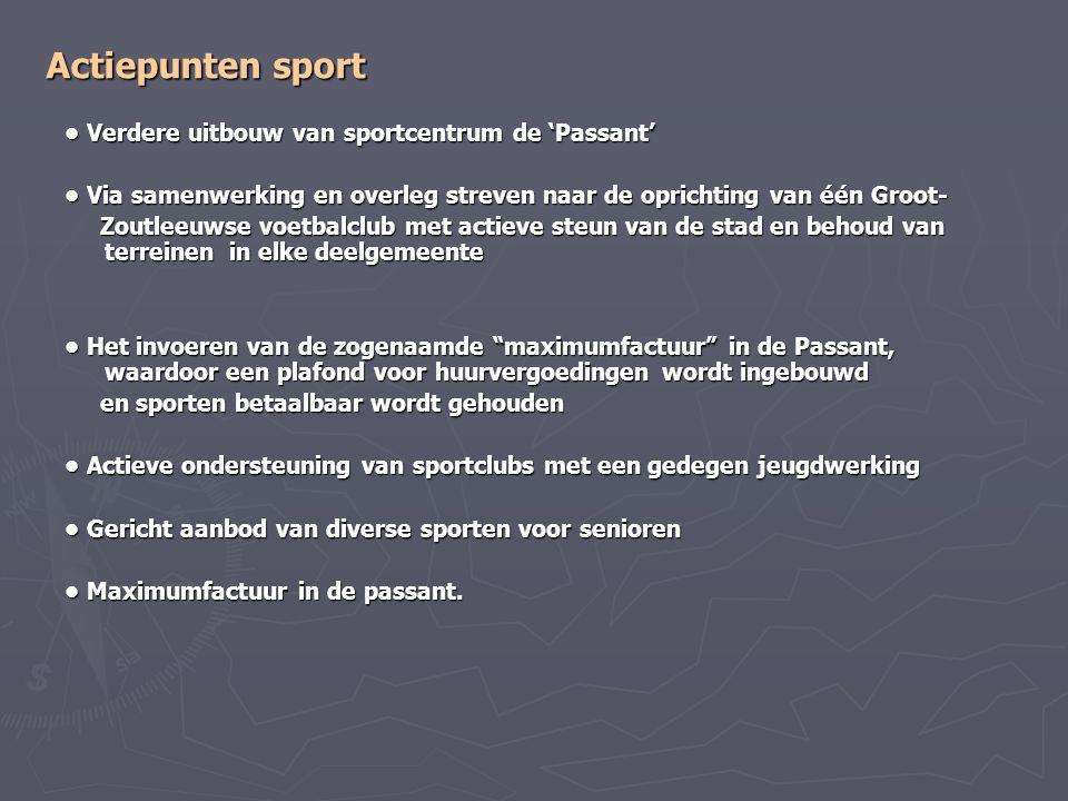 Actiepunten sport Verdere uitbouw van sportcentrum de 'Passant' Verdere uitbouw van sportcentrum de 'Passant' Via samenwerking en overleg streven naar