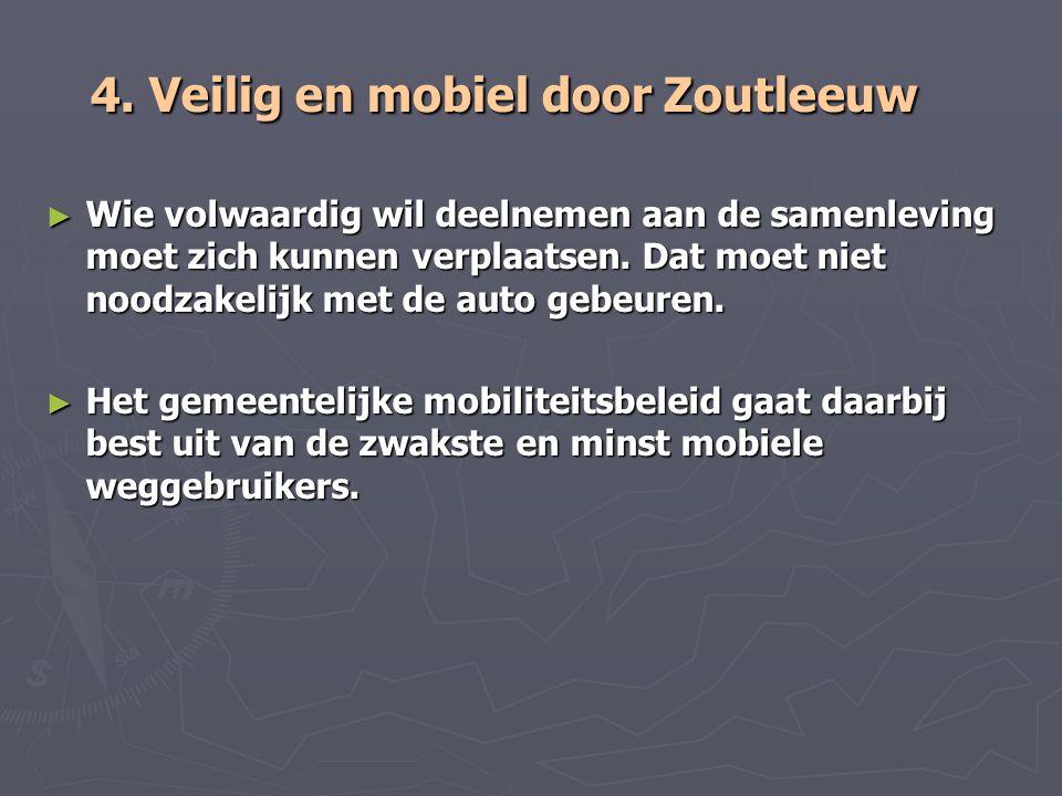 4. Veilig en mobiel door Zoutleeuw ► Wie volwaardig wil deelnemen aan de samenleving moet zich kunnen verplaatsen. Dat moet niet noodzakelijk met de a