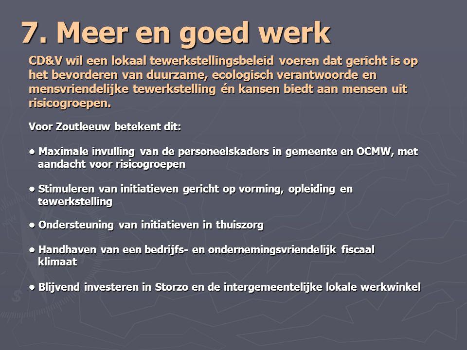 7. Meer en goed werk CD&V wil een lokaal tewerkstellingsbeleid voeren dat gericht is op het bevorderen van duurzame, ecologisch verantwoorde en mensvr