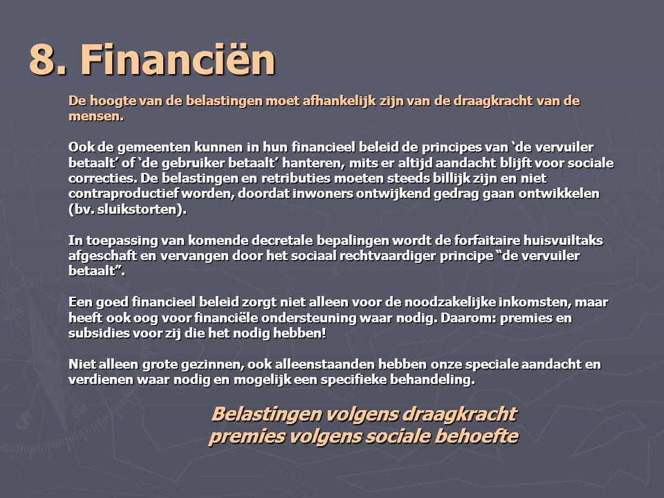 8. Financiën De hoogte van de belastingen moet afhankelijk zijn van de draagkracht van de mensen. Ook de gemeenten kunnen in hun financieel beleid de