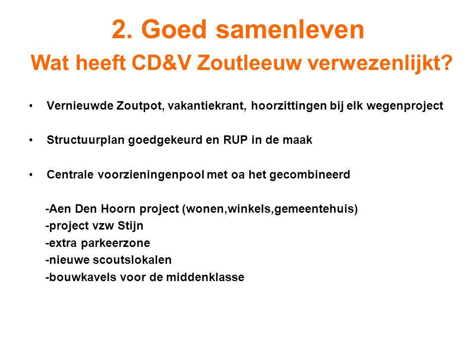 2. Goed samenleven Wat heeft CD&V Zoutleeuw verwezenlijkt? Vernieuwde Zoutpot, vakantiekrant, hoorzittingen bij elk wegenproject Structuurplan goedgek
