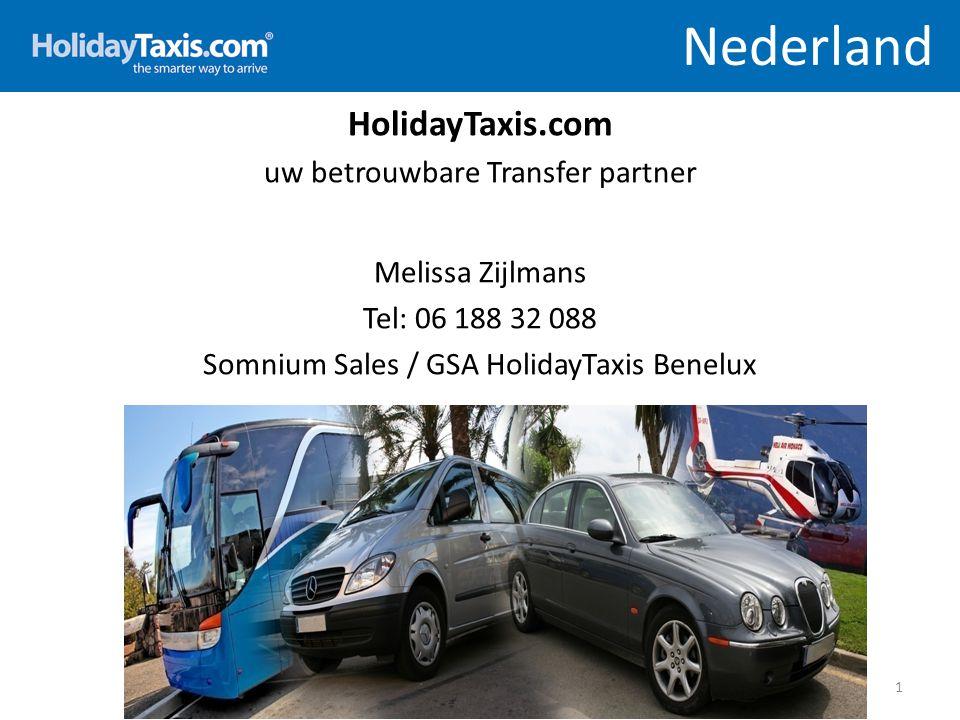 Nederland HolidayTaxis.com uw betrouwbare Transfer partner Melissa Zijlmans Tel: 06 188 32 088 Somnium Sales / GSA HolidayTaxis Benelux 1
