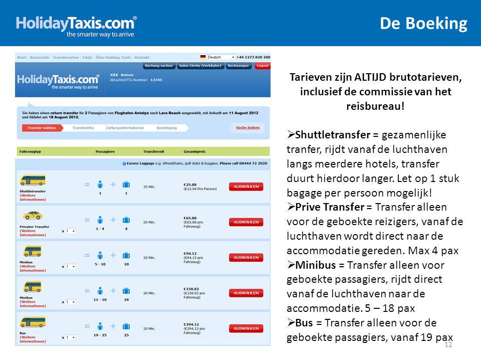De Boeking 12 Tarieven zijn ALTIJD brutotarieven, inclusief de commissie van het reisbureau!  Shuttletransfer = gezamenlijke tranfer, rijdt vanaf de