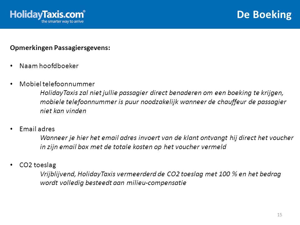 De Boeking 15 Opmerkingen Passagiersgevens: Naam hoofdboeker Mobiel telefoonnummer HolidayTaxis zal niet jullie passagier direct benaderen om een boek
