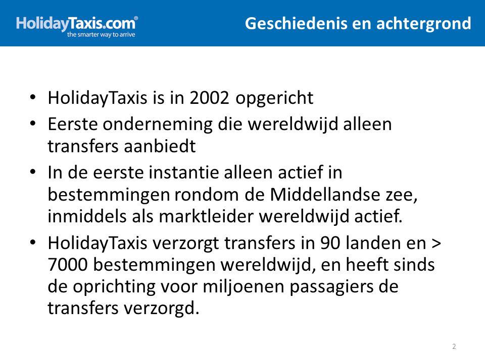 Geschiedenis en achtergrond HolidayTaxis is in 2002 opgericht Eerste onderneming die wereldwijd alleen transfers aanbiedt In de eerste instantie allee
