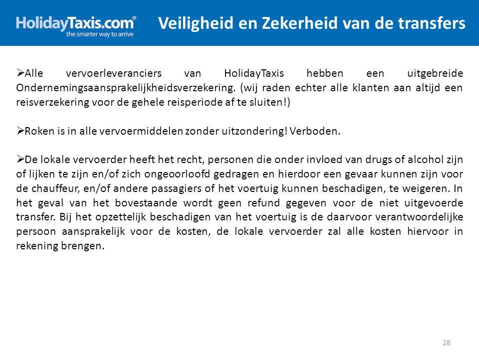 Veiligheid en Zekerheid van de transfers 28  Alle vervoerleveranciers van HolidayTaxis hebben een uitgebreide Ondernemingsaansprakelijkheidsverzekeri