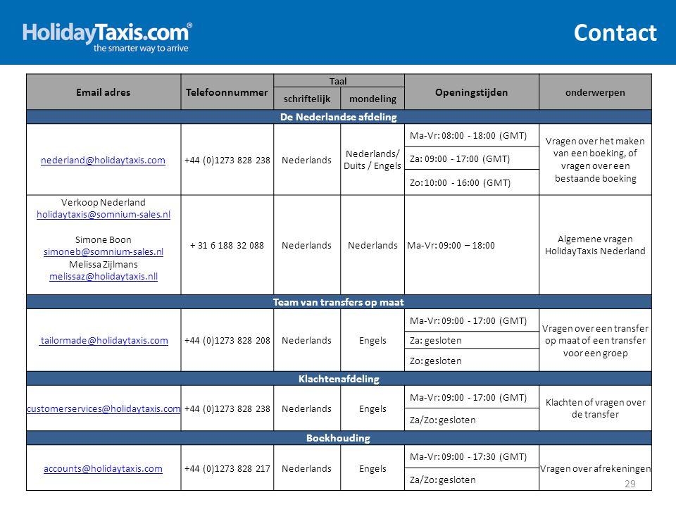 Contact 29 Email adresTelefoonnummer Taal Openingstijden onderwerpen schriftelijkmondeling De Nederlandse afdeling nederland@holidaytaxis.com+44 (0)12