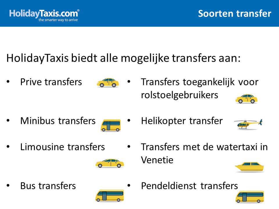 Soorten transfer HolidayTaxis biedt alle mogelijke transfers aan: 3 Prive transfers Minibus transfers Limousine transfers Bus transfers Transfers toeg
