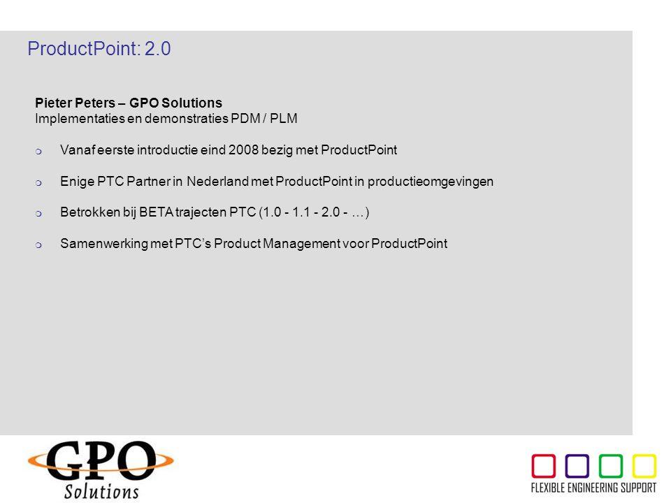 ThyssenKrupp Pieter Peters – GPO Solutions Implementaties en demonstraties PDM / PLM  Vanaf eerste introductie eind 2008 bezig met ProductPoint  Eni