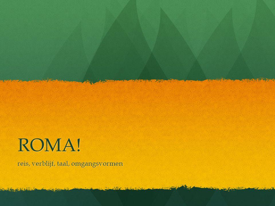 ROMA! reis, verblijf, taal, omgangsvormen
