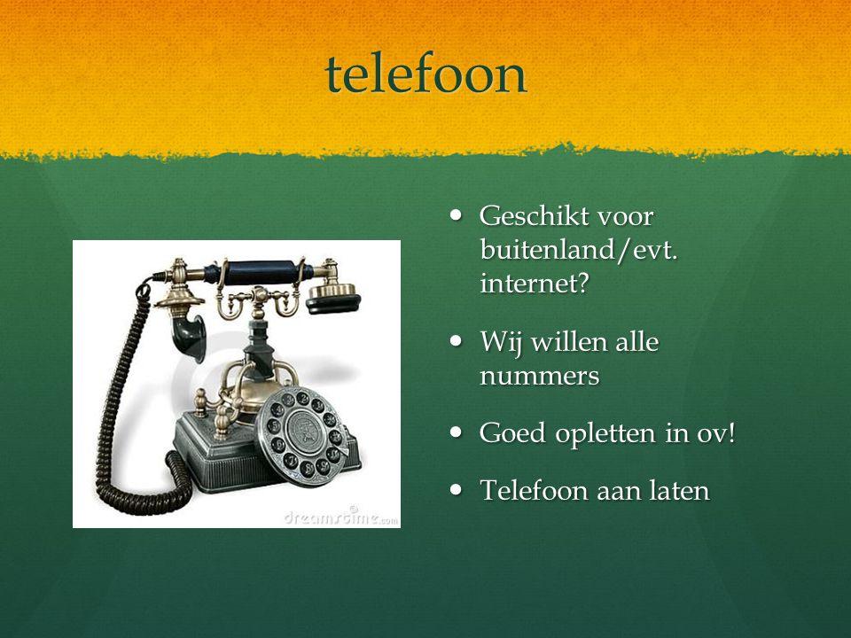 telefoon Geschikt voor buitenland/evt. internet? Wij willen alle nummers Goed opletten in ov! Telefoon aan laten