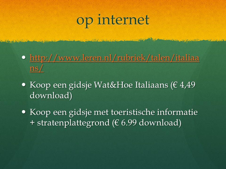 op internet http://www.leren.nl/rubriek/talen/italiaa ns/ http://www.leren.nl/rubriek/talen/italiaa ns/ http://www.leren.nl/rubriek/talen/italiaa ns/