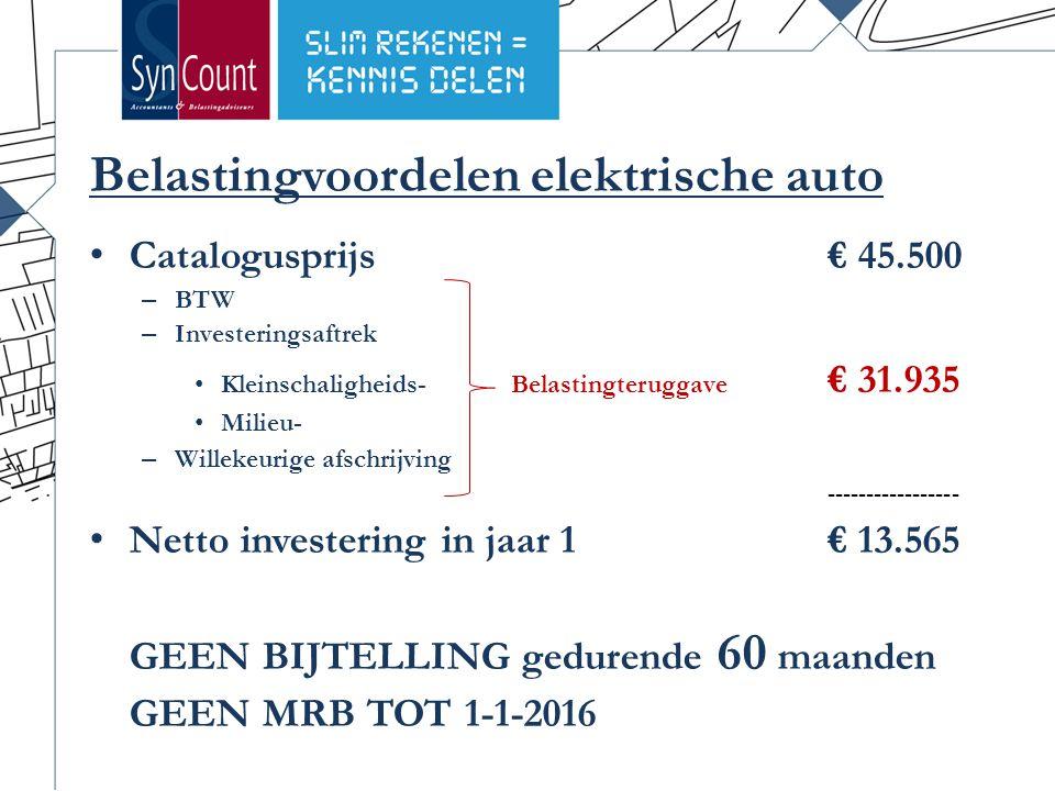 Belastingvoordelen elektrische auto Catalogusprijs€ 45.500 – BTW – Investeringsaftrek Kleinschaligheids-Belastingteruggave € 31.935 Milieu- – Willekeurige afschrijving ----------------- Netto investering in jaar 1€ 13.565 GEEN BIJTELLING gedurende 60 maanden GEEN MRB TOT 1-1-2016