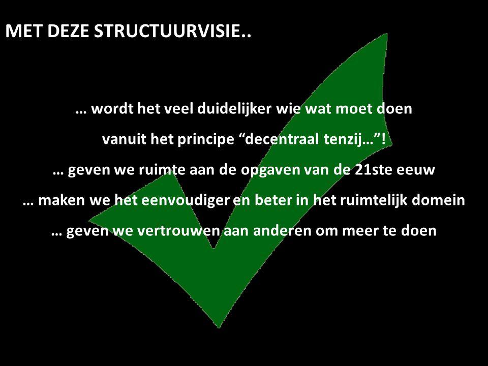 """MET DEZE STRUCTUURVISIE.. … wordt het veel duidelijker wie wat moet doen vanuit het principe """"decentraal tenzij…""""! … geven we ruimte aan de opgaven va"""