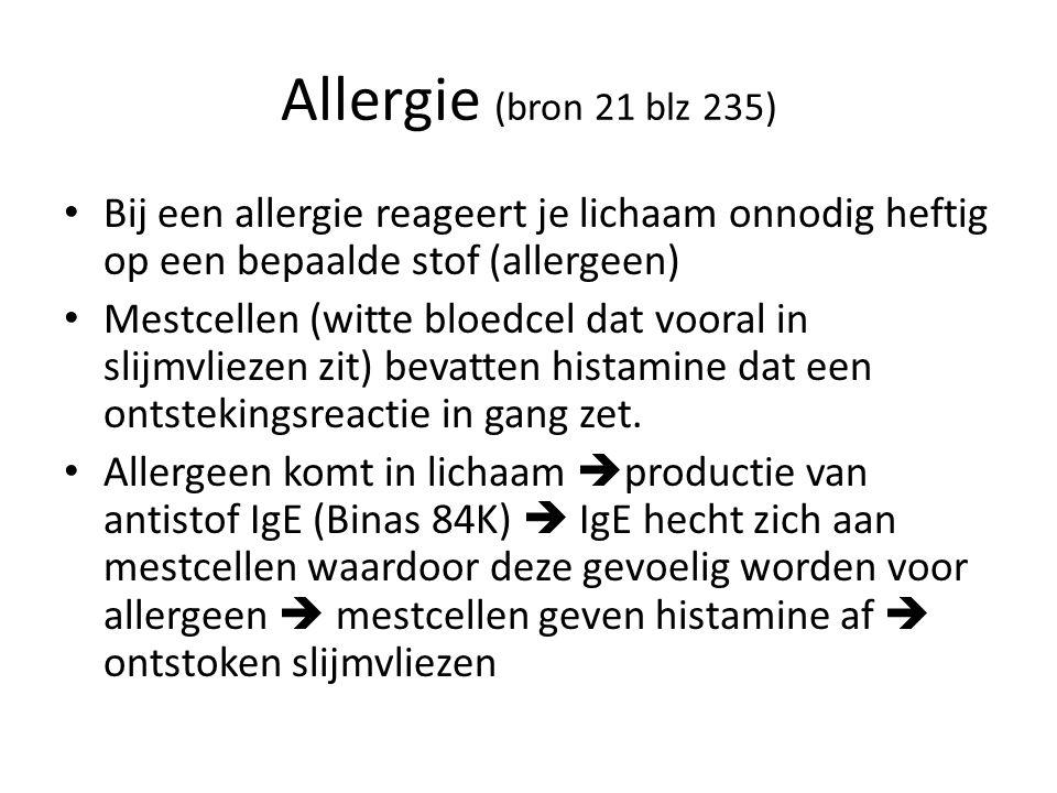 Allergie (bron 21 blz 235) Bij een allergie reageert je lichaam onnodig heftig op een bepaalde stof (allergeen) Mestcellen (witte bloedcel dat vooral in slijmvliezen zit) bevatten histamine dat een ontstekingsreactie in gang zet.