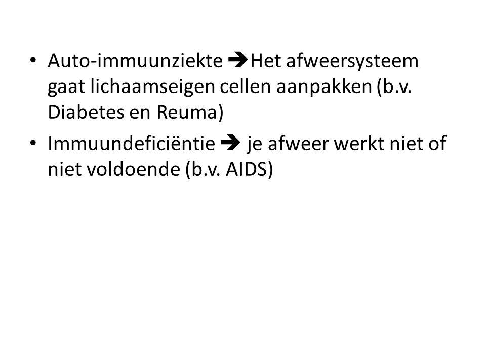 Auto-immuunziekte  Het afweersysteem gaat lichaamseigen cellen aanpakken (b.v. Diabetes en Reuma) Immuundeficiëntie  je afweer werkt niet of niet vo