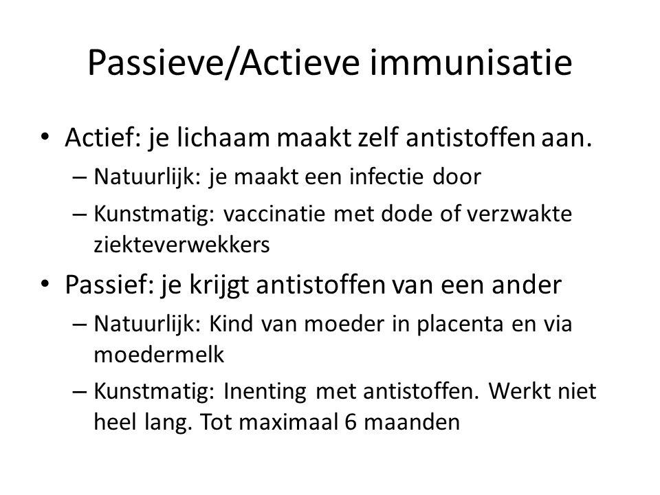 Passieve/Actieve immunisatie Actief: je lichaam maakt zelf antistoffen aan. – Natuurlijk: je maakt een infectie door – Kunstmatig: vaccinatie met dode