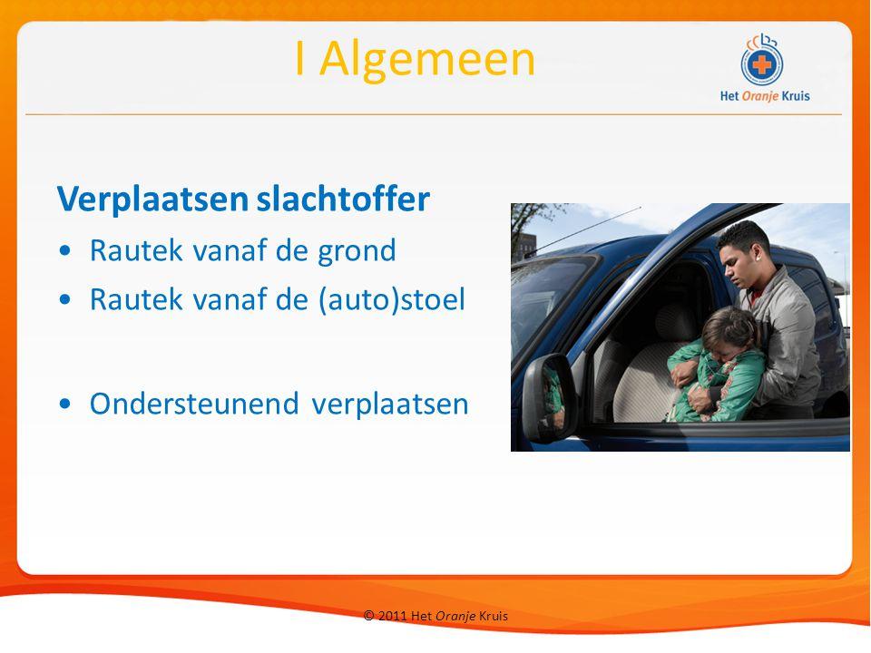 © 2011 Het Oranje Kruis Verplaatsen slachtoffer Rautek vanaf de grond Rautek vanaf de (auto)stoel Ondersteunend verplaatsen I Algemeen