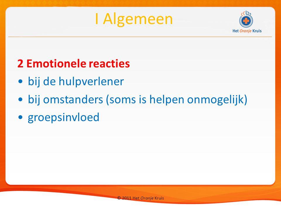 © 2011 Het Oranje Kruis 2 Emotionele reacties bij de hulpverlener bij omstanders (soms is helpen onmogelijk) groepsinvloed I Algemeen