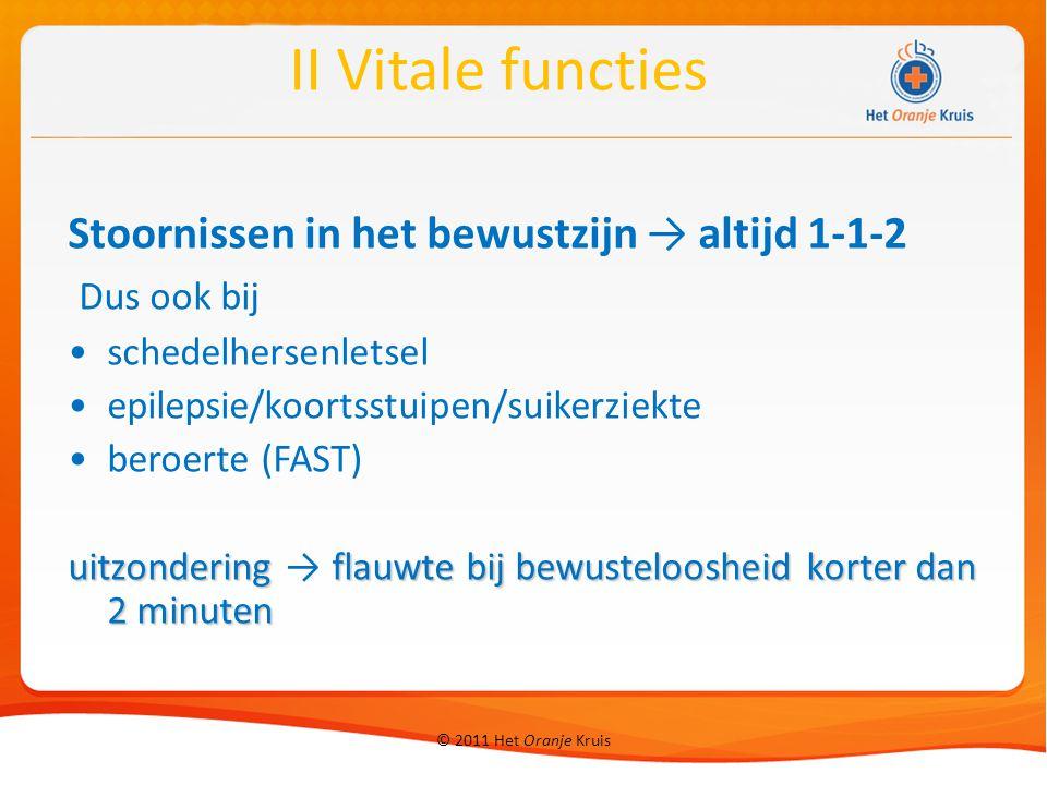 © 2011 Het Oranje Kruis Stoornissen in het bewustzijn → altijd 1-1-2 Dus ook bij schedelhersenletsel epilepsie/koortsstuipen/suikerziekte beroerte (FA