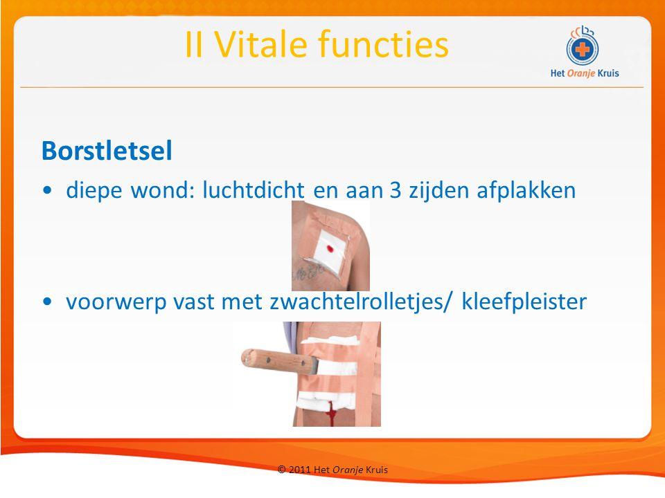 © 2011 Het Oranje Kruis Borstletsel diepe wond: luchtdicht en aan 3 zijden afplakken voorwerp vast met zwachtelrolletjes/ kleefpleister II Vitale func
