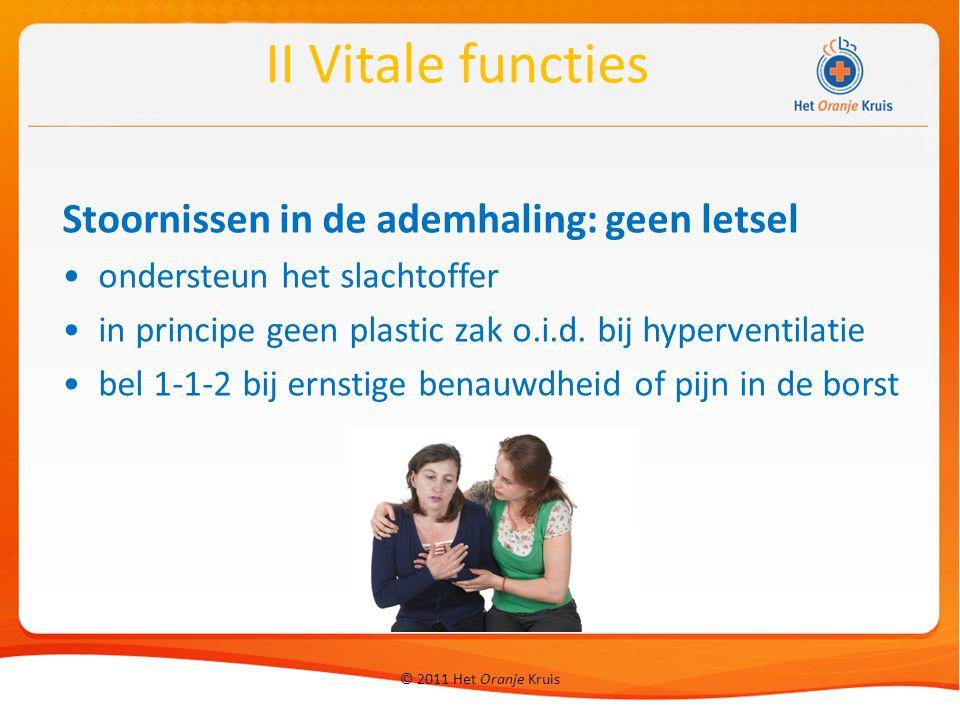 © 2011 Het Oranje Kruis Stoornissen in de ademhaling: geen letsel ondersteun het slachtoffer in principe geen plastic zak o.i.d. bij hyperventilatie b