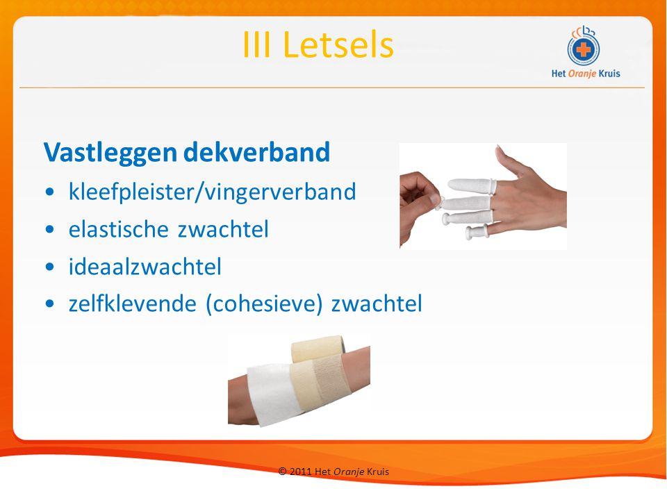 © 2011 Het Oranje Kruis Vastleggen dekverband kleefpleister/vingerverband elastische zwachtel ideaalzwachtel zelfklevende (cohesieve) zwachtel III Let