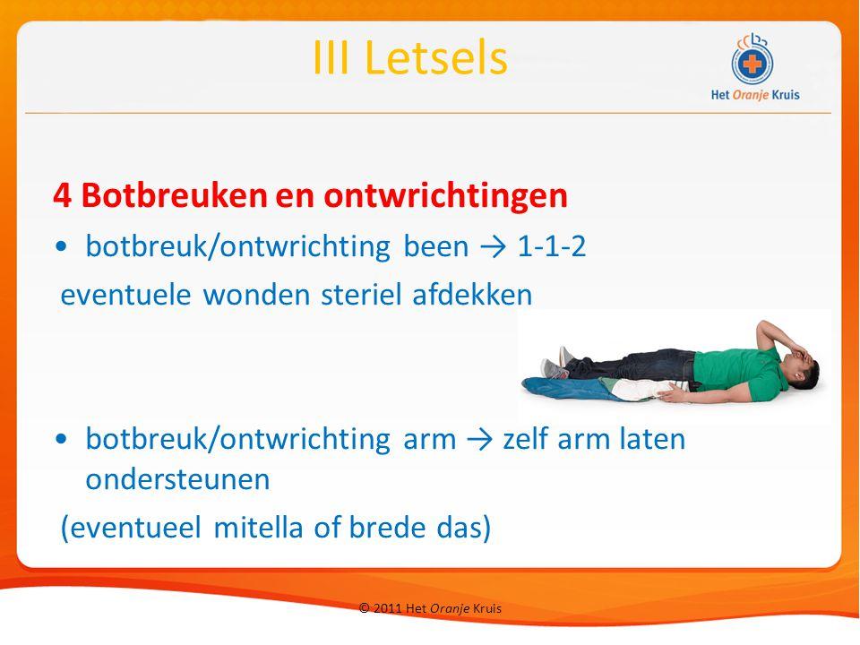 © 2011 Het Oranje Kruis 4 Botbreuken en ontwrichtingen botbreuk/ontwrichting been → 1-1-2 eventuele wonden steriel afdekken botbreuk/ontwrichting arm
