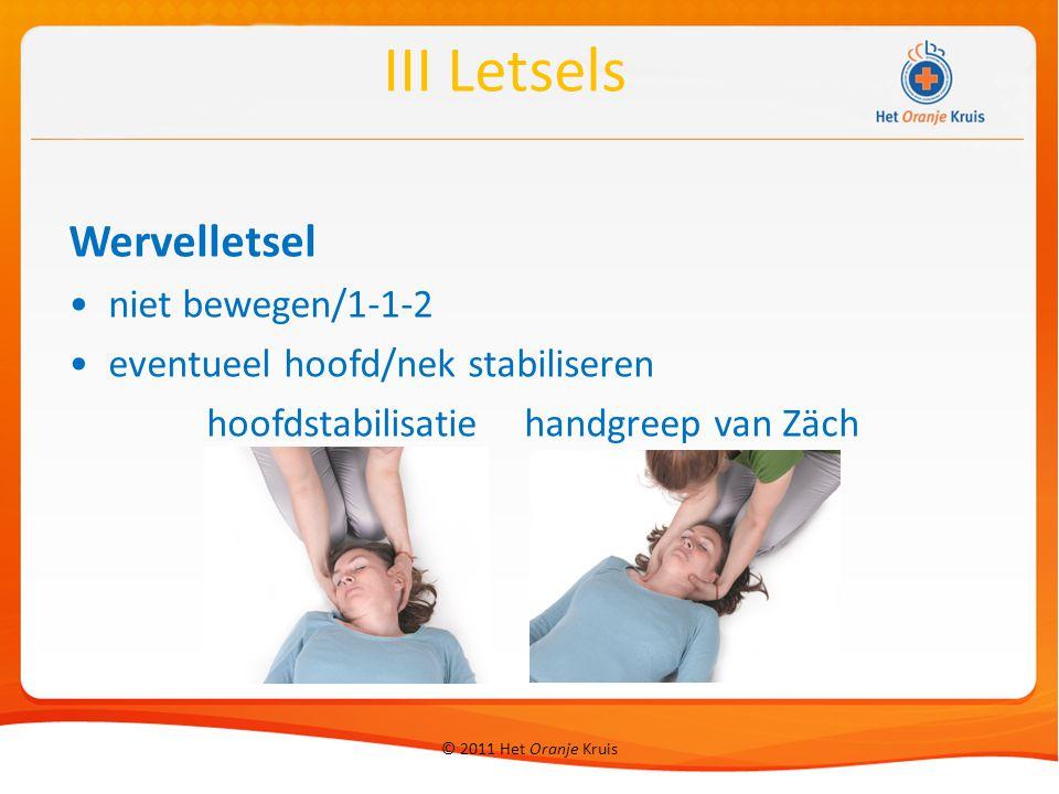 © 2011 Het Oranje Kruis Wervelletsel niet bewegen/1-1-2 eventueel hoofd/nek stabiliseren hoofdstabilisatiehandgreep van Zäch III Letsels
