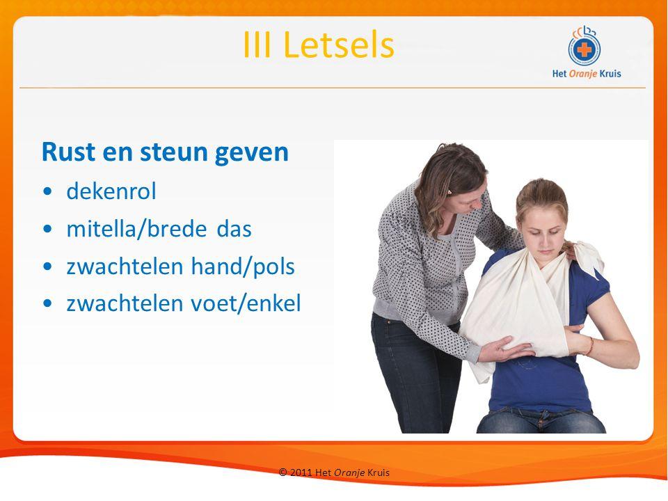 © 2011 Het Oranje Kruis Rust en steun geven dekenrol mitella/brede das zwachtelen hand/pols zwachtelen voet/enkel III Letsels
