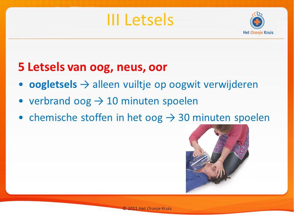 © 2011 Het Oranje Kruis 5 Letsels van oog, neus, oor oogletsels → alleen vuiltje op oogwit verwijderen verbrand oog → 10 minuten spoelen chemische sto