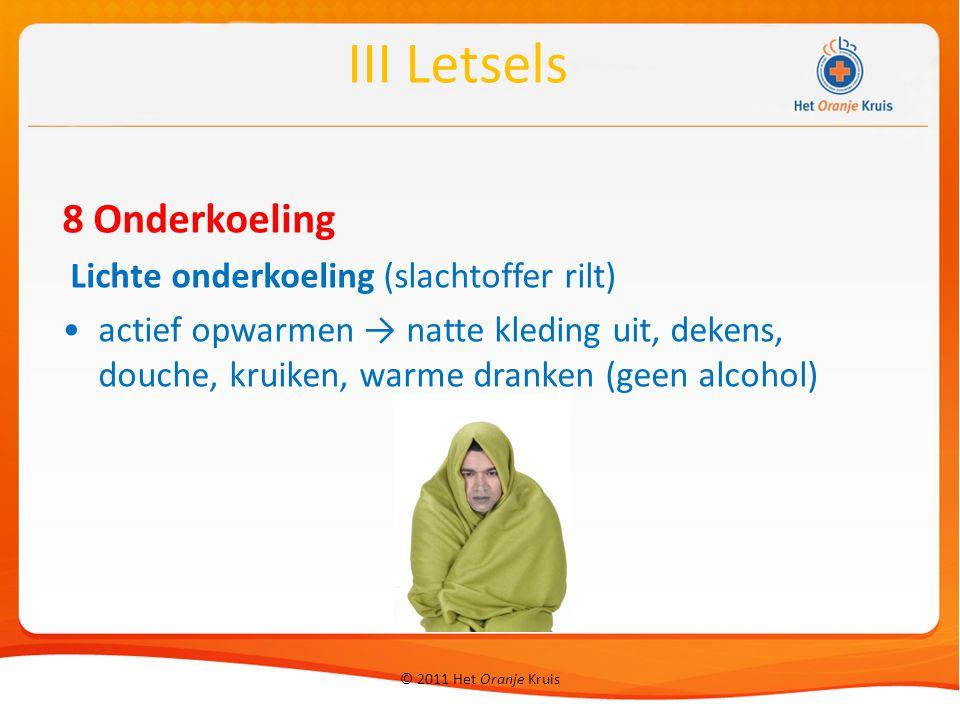 © 2011 Het Oranje Kruis 8 Onderkoeling Lichte onderkoeling (slachtoffer rilt) actief opwarmen → natte kleding uit, dekens, douche, kruiken, warme dran
