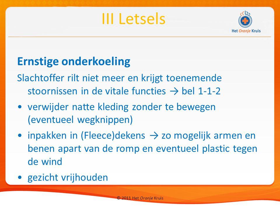 © 2011 Het Oranje Kruis Ernstige onderkoeling Slachtoffer rilt niet meer en krijgt toenemende stoornissen in de vitale functies → bel 1-1-2 verwijder