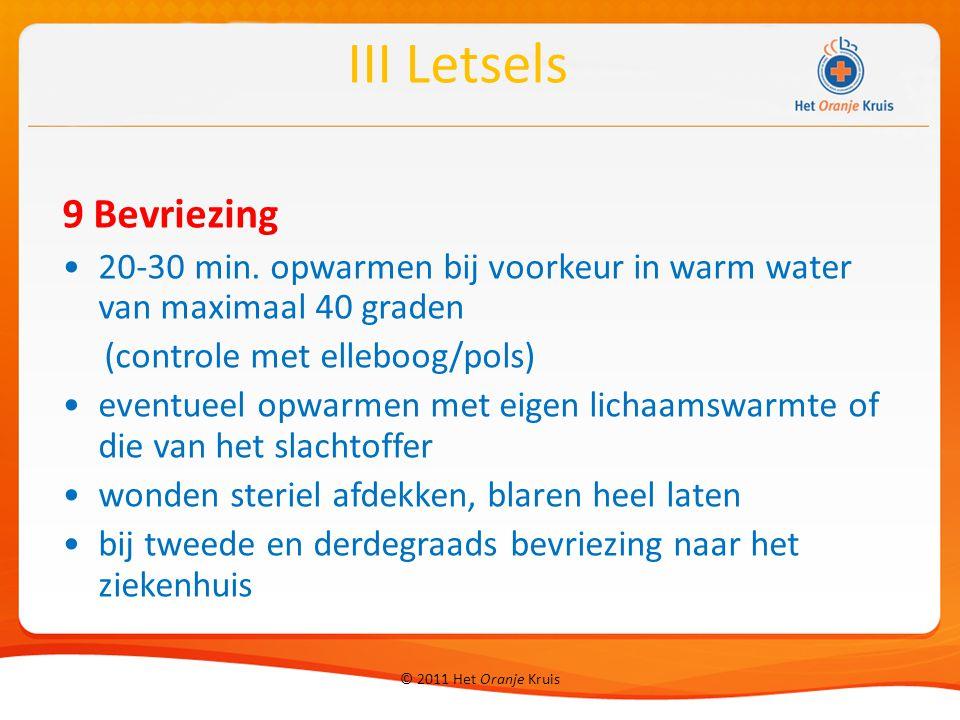 © 2011 Het Oranje Kruis 9 Bevriezing 20-30 min. opwarmen bij voorkeur in warm water van maximaal 40 graden (controle met elleboog/pols) eventueel opwa