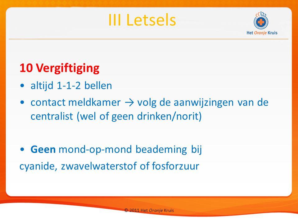 © 2011 Het Oranje Kruis 10 Vergiftiging altijd 1-1-2 bellen contact meldkamer → volg de aanwijzingen van de centralist (wel of geen drinken/norit) Gee
