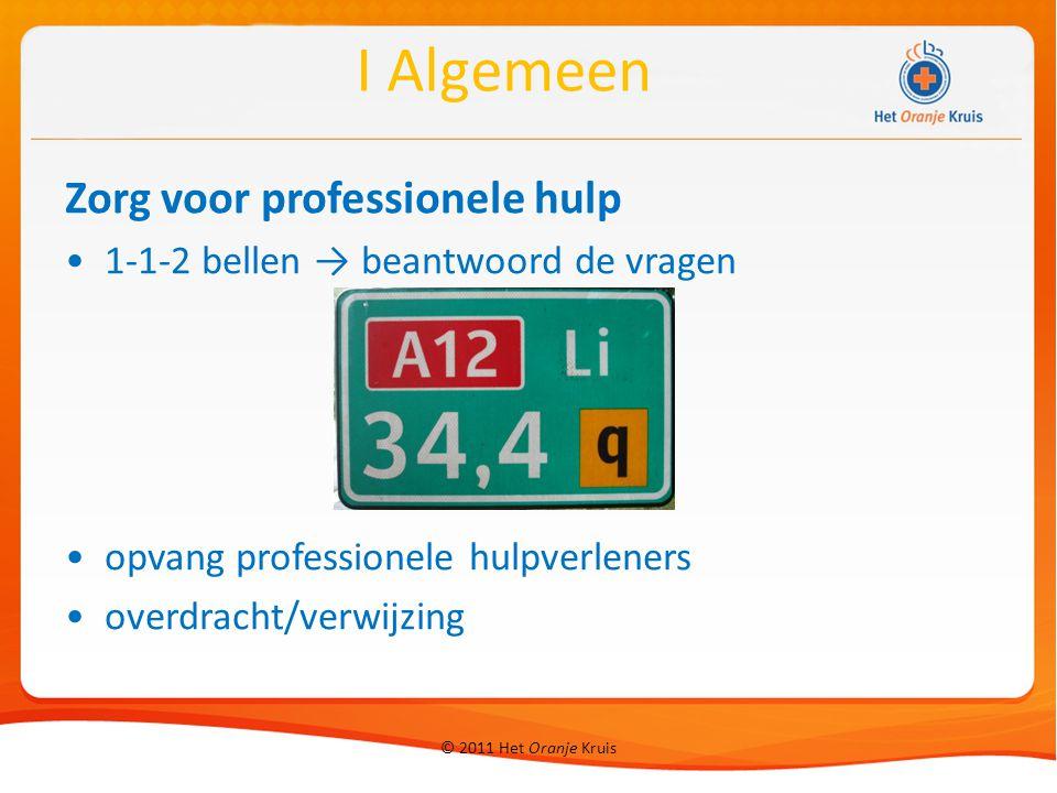 © 2011 Het Oranje Kruis Zorg voor professionele hulp 1-1-2 bellen → beantwoord de vragen opvang professionele hulpverleners overdracht/verwijzing I Al