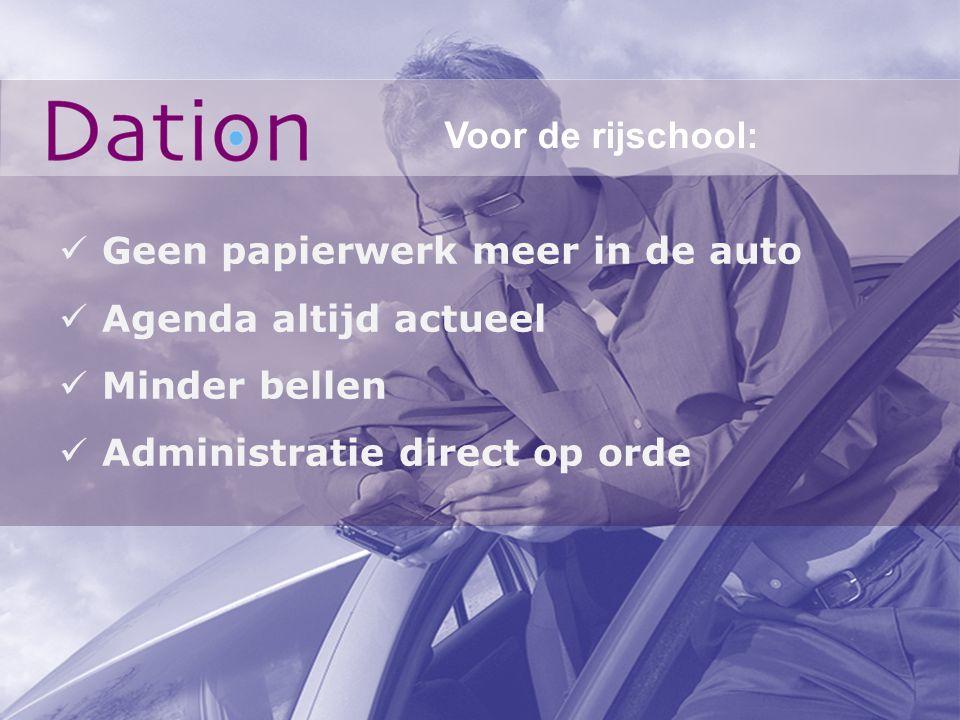 Voor de rijschool: Geen papierwerk meer in de auto Agenda altijd actueel Minder bellen Administratie direct op orde