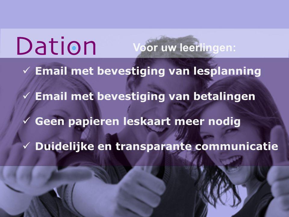 Email met bevestiging van lesplanning Email met bevestiging van betalingen Geen papieren leskaart meer nodig Duidelijke en transparante communicatie V