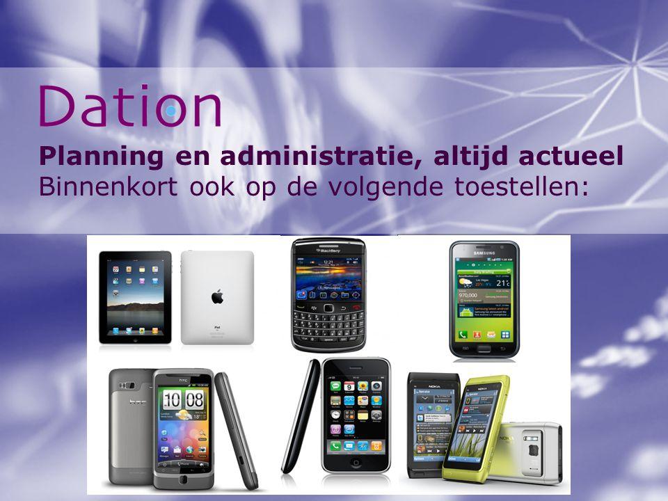 Planning en administratie, altijd actueel Binnenkort ook op de volgende toestellen: