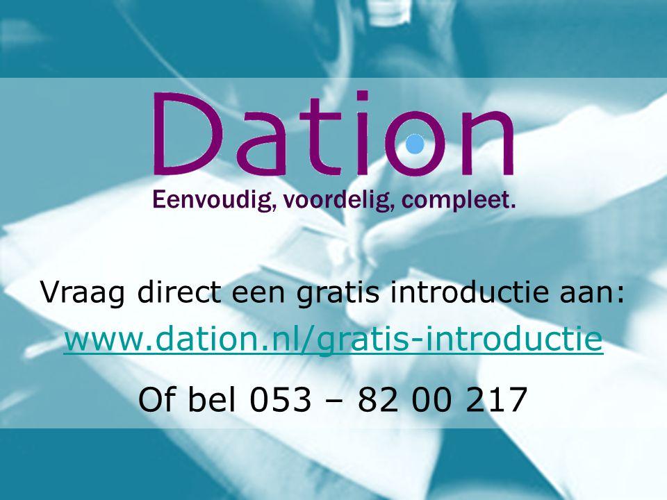 Vraag direct een gratis introductie aan: www.dation.nl/gratis-introductie Of bel 053 – 82 00 217 Eenvoudig, voordelig, compleet.