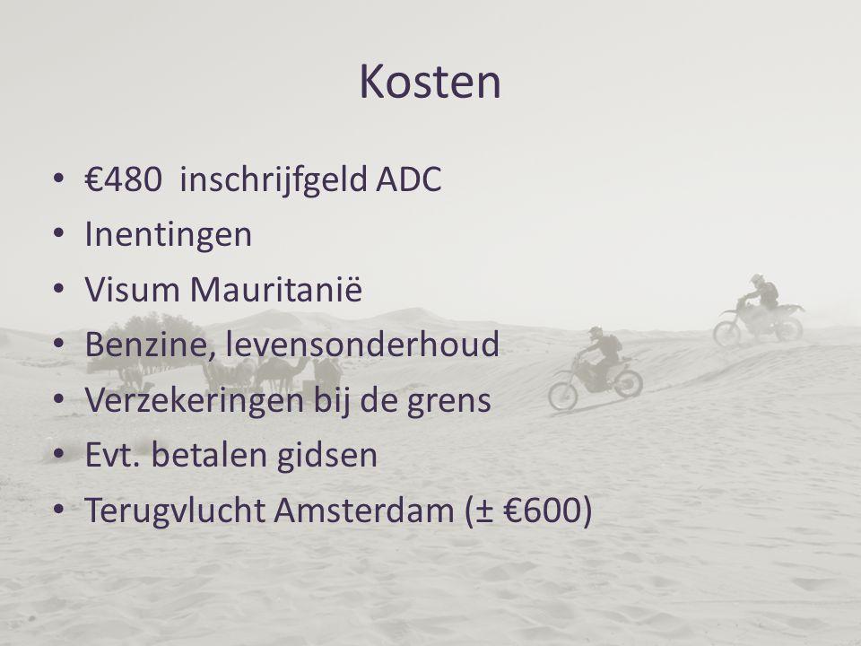 Kosten €480 inschrijfgeld ADC Inentingen Visum Mauritanië Benzine, levensonderhoud Verzekeringen bij de grens Evt.