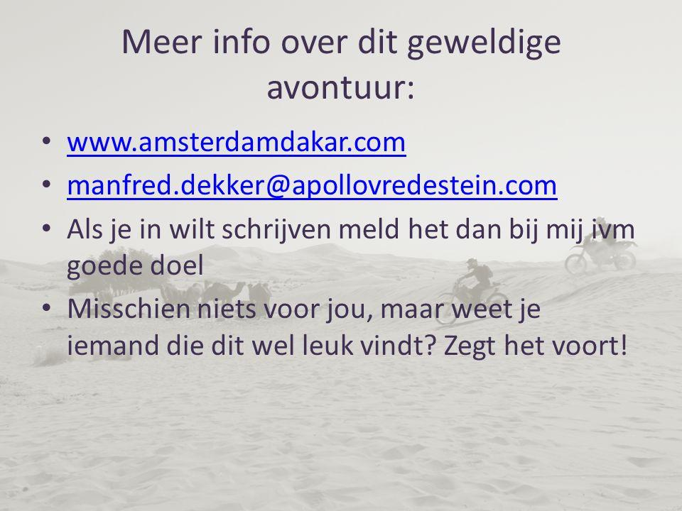 Meer info over dit geweldige avontuur: www.amsterdamdakar.com manfred.dekker@apollovredestein.com Als je in wilt schrijven meld het dan bij mij ivm goede doel Misschien niets voor jou, maar weet je iemand die dit wel leuk vindt.