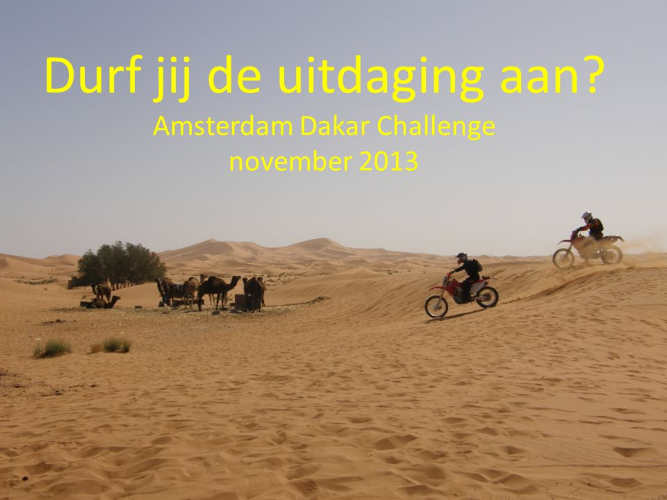 Durf jij de uitdaging aan Amsterdam Dakar Challenge november 2013