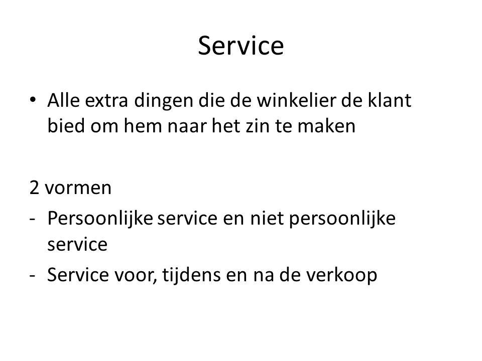 Service Alle extra dingen die de winkelier de klant bied om hem naar het zin te maken 2 vormen -Persoonlijke service en niet persoonlijke service -Service voor, tijdens en na de verkoop