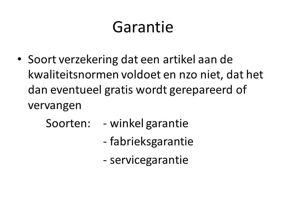 Garantie Soort verzekering dat een artikel aan de kwaliteitsnormen voldoet en nzo niet, dat het dan eventueel gratis wordt gerepareerd of vervangen Soorten: - winkel garantie - fabrieksgarantie - servicegarantie