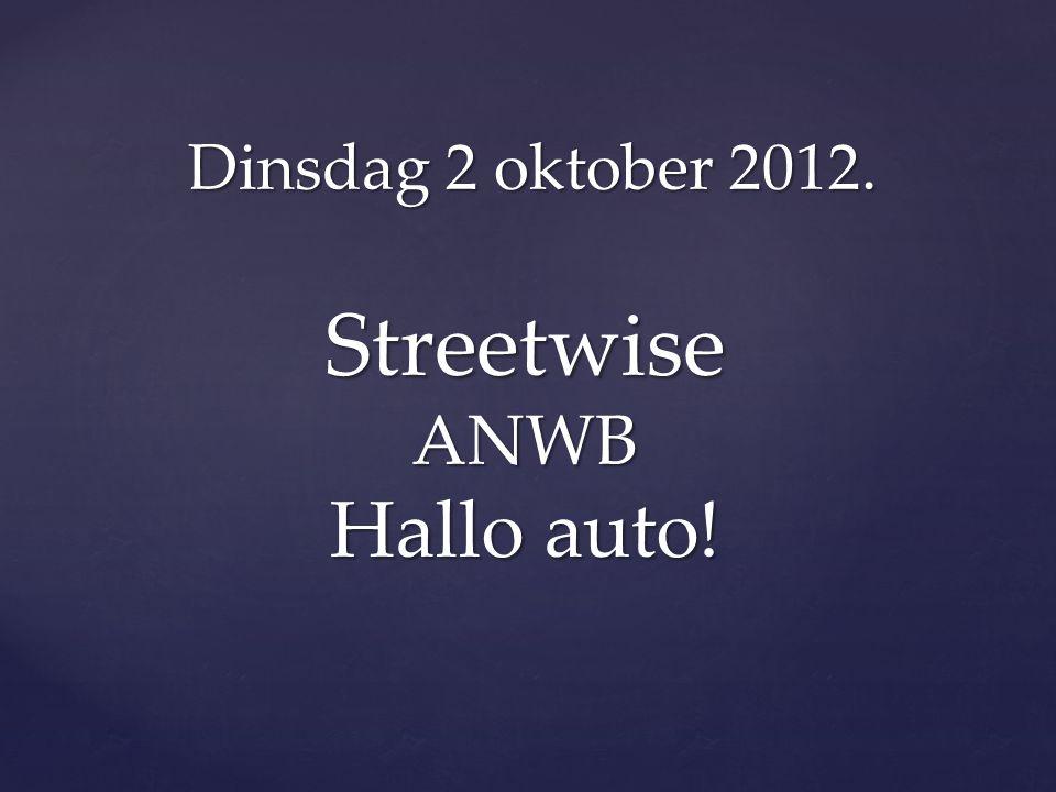 Dinsdag 2 oktober 2012. Streetwise ANWB Hallo auto!