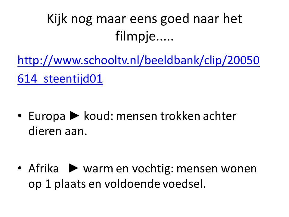 Kijk nog maar eens goed naar het filmpje..... http://www.schooltv.nl/beeldbank/clip/20050 614_steentijd01 Europa ► koud: mensen trokken achter dieren