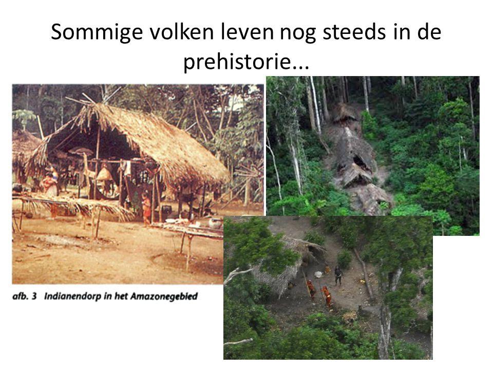 Sommige volken leven nog steeds in de prehistorie...